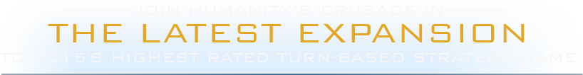Join humanity's crusade in the latest expansion to 2015's highest rated turn-based strategy game